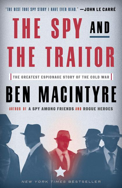 The Spy and the Traitor: The Greatest Espionage Story of the Cold War. Ben Macintyre