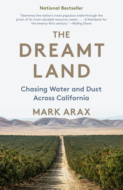 The Dreamt Land: Chasing Water and Dust Across California. Mark Arax