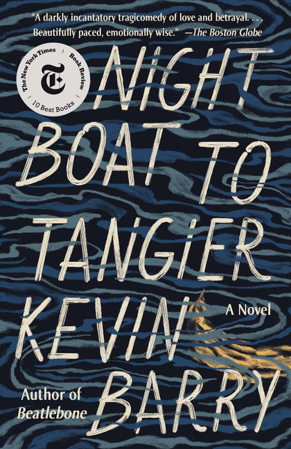 Night Boat to Tangier. Kevin Barry