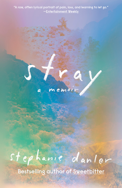 Stray: A Memoir. Stephanie Danler