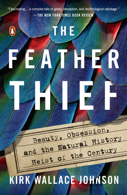 The Feather Thief: Beauty, Obsession, and the Natural History Heist of the Century. Kirk Wallace...