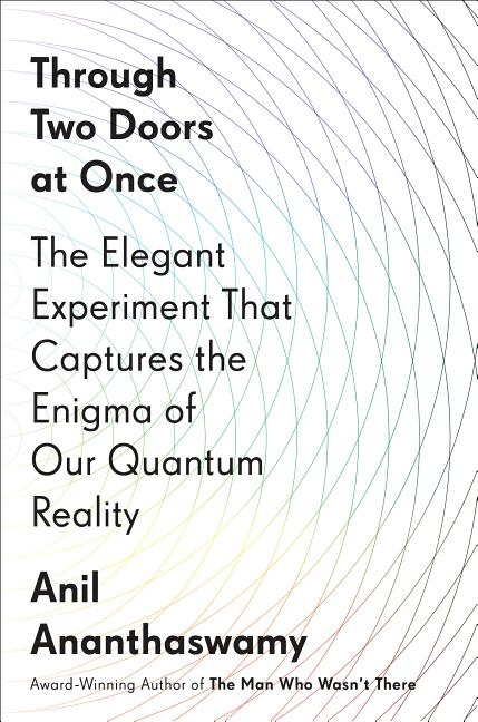 Through Two Doors at Once: The Elegant Experiment That Captures the Enigma of Our Quantum...