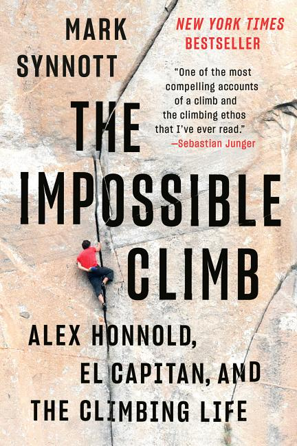 The Impossible Climb: Alex Honnold, El Capitan, and the Climbing Life. Mark Synnott