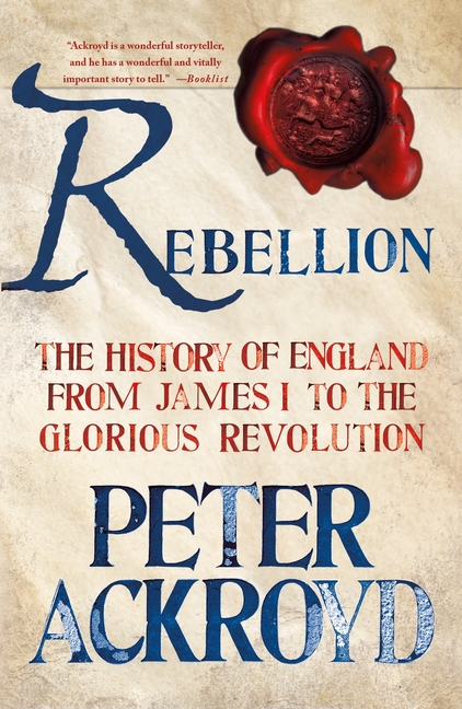Rebellion: The History of England from James I to the Glorious Revolution. Peter Ackroyd