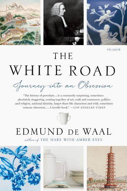 The White Road: Journey Into an Obsession. Edmund de Waal