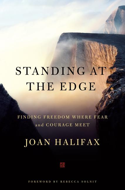 Standing at the Edge: Finding Freedom Where Fear and Courage Meet. Joan Halifax, Rebecca Solnit