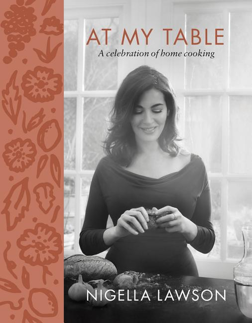 At My Table: A Celebration of Home Cooking. Nigella Lawson