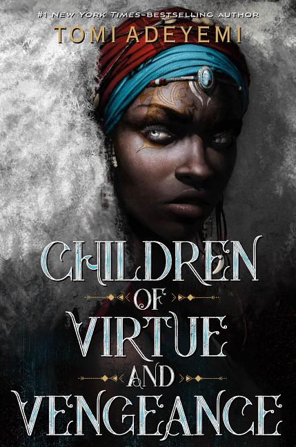 Children of Virtue and Vengeance. Tomi Adeyemi