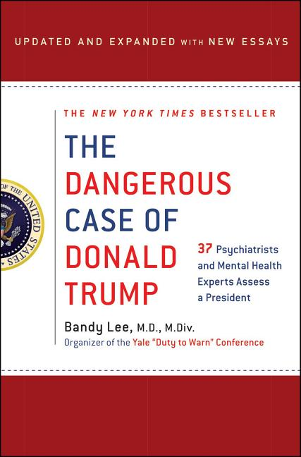 The Dangerous Case of Donald Trump: 37 Psychiatrists and Mental Health Experts Assess a President...