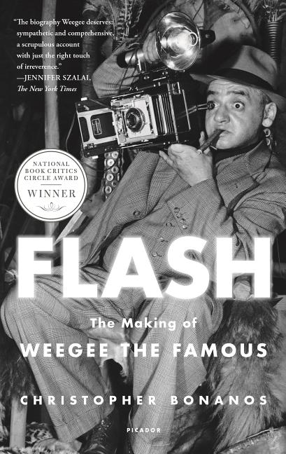 Flash: The Making of Weegee the Famous. Christopher Bonanos