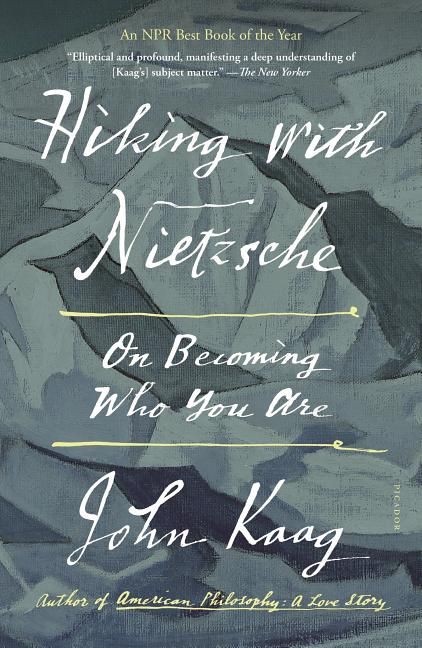 Hiking with Nietzsche: On Becoming Who You Are. John Kaag