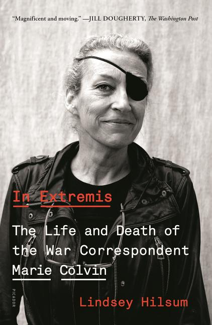 In Extremis: The Life and Death of the War Correspondent Marie Colvin. Lindsey Hilsum