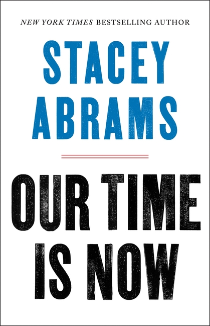 Our Time Is Now: Power, Purpose, and the Fight for a Fair America. Stacey Abrams