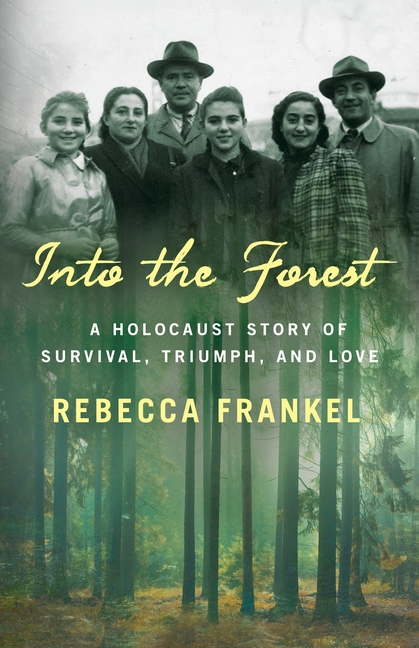 Into the Forest: A Holocaust Story of Survival, Triumph, and Love. Rebecca Frankel.