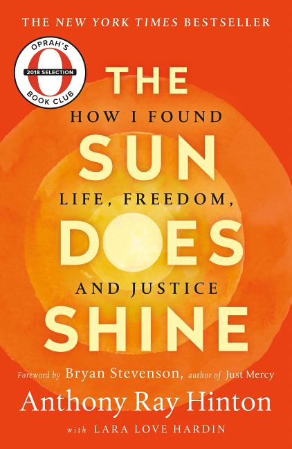 The Sun Does Shine: How I Found Life, Freedom, and Justice. Anthony Ray Hinton, Lara Love Hardin,...