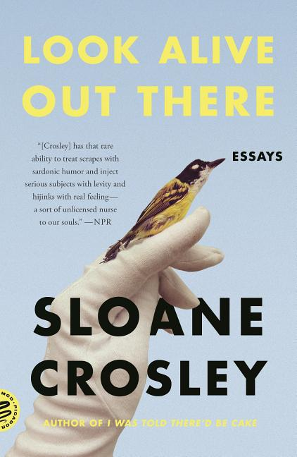 Look Alive Out There: Essays. Sloane Crosley