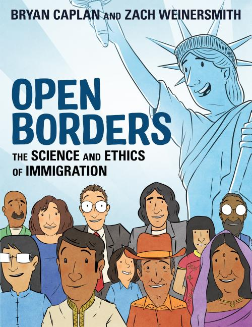 Open Borders: The Science and Ethics of Immigration. Bryan Caplan, Zach Weinersmith