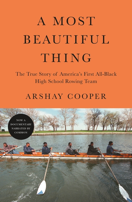 A Most Beautiful Thing: The True Story of America's First All-Black High School Rowing Team....