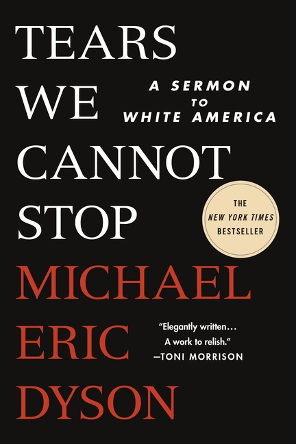 Tears We Cannot Stop: A Sermon to White America. Michael Eric Dyson