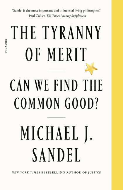 The Tyranny of Merit: Can We Find the Common Good? Michael J. Sandel.