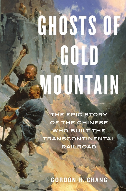 Ghosts of Gold Mountain: The Epic Story of the Chinese Who Built the Transcontinental Railroad....