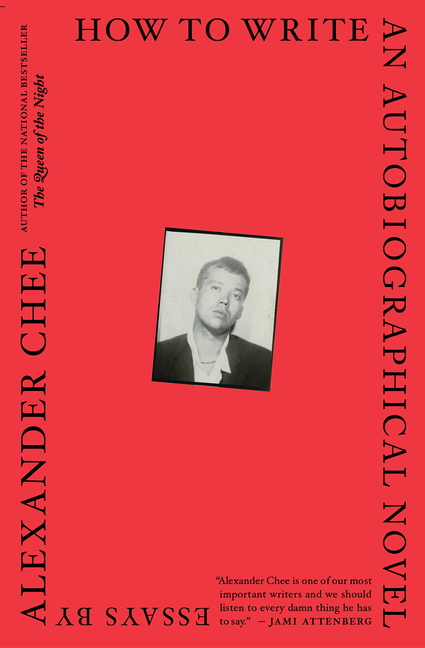 How to Write an Autobiographical Novel: Essays. Alexander Chee