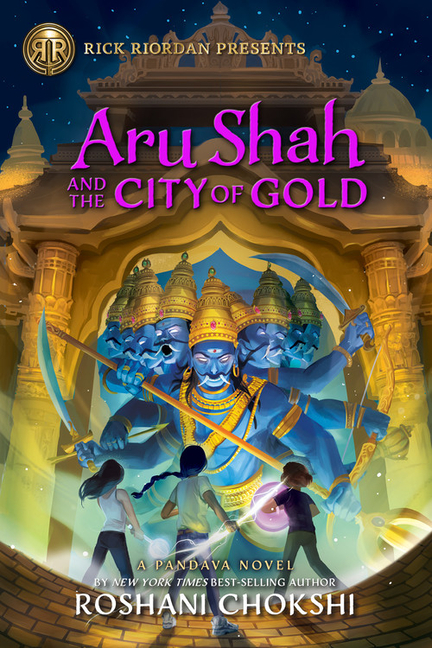 Aru Shah and the City of Gold: A Pandava Novel Book 4. Roshani Chokshi