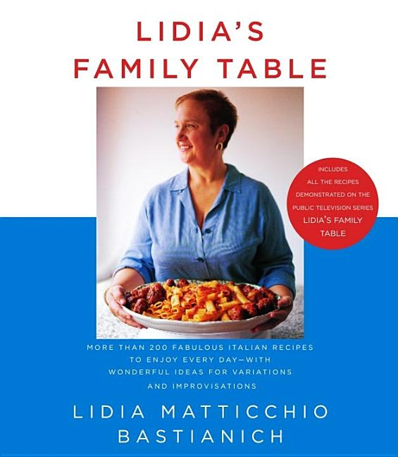 Lidia's Family Table: More Than 200 Fabulous Italian Recipes to Enjoy Every Day--With Wonderful...