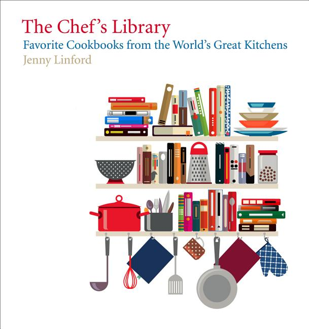 Chef's Library: Favorite Cookbooks from the World's Great Kitchens. Jenny Linford