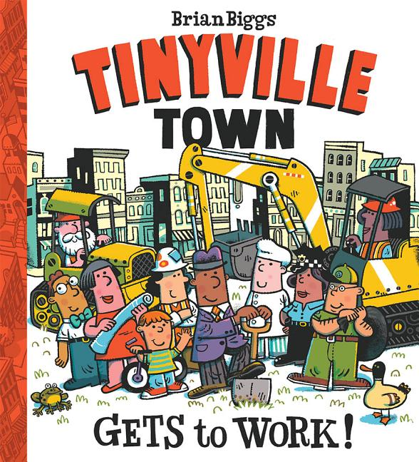 Tinyville Town Gets to Work! Brian Biggs