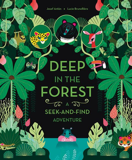 Deep in the Forest: A Seek-And-Find Adventure. Josef Antòn, Lucie Brunellière