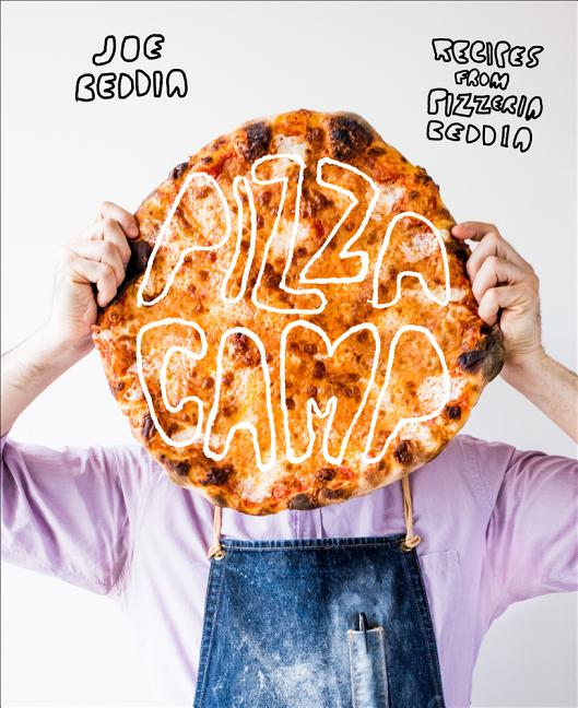 Pizza Camp: Recipes from Pizzeria Beddia. Joe Beddia