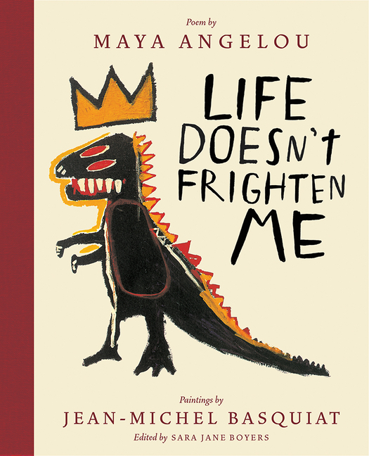 Life Doesn't Frighten Me (25th Anniversary Edition). Maya Angelou, Jean-Michel Basquiat, Sara Jane Boyers.