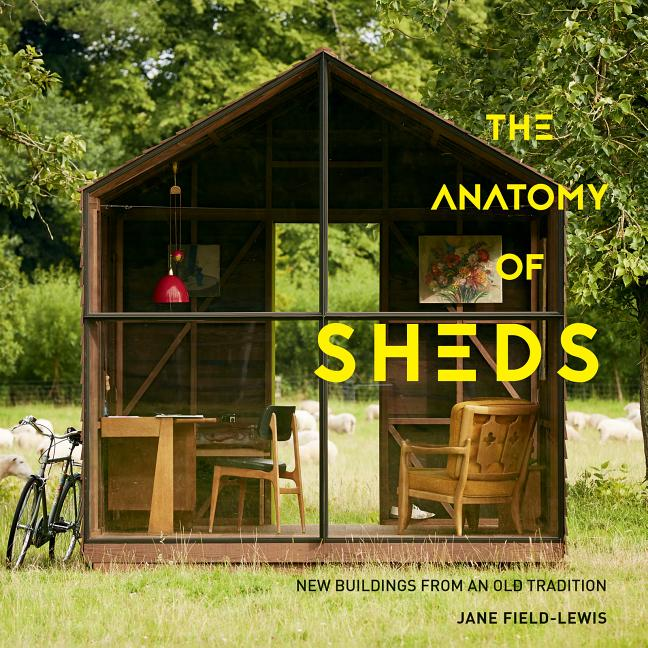 The Anatomy of Sheds: New Buildings from an Old Tradition. Jane Field-Lewis