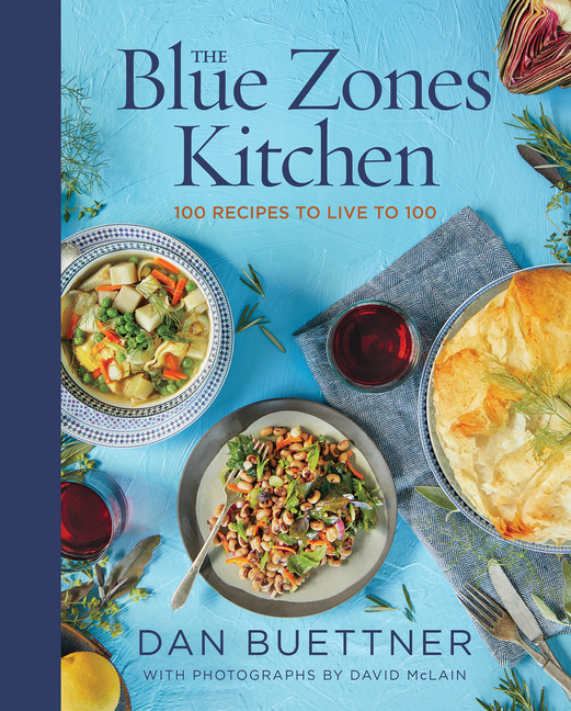 The Blue Zones Kitchen: 100 Recipes to Live to 100. Dan Buettner
