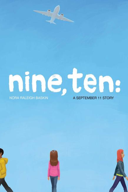 Nine, Ten: A September 11 Story (Reprint). Nora Raleigh Baskin