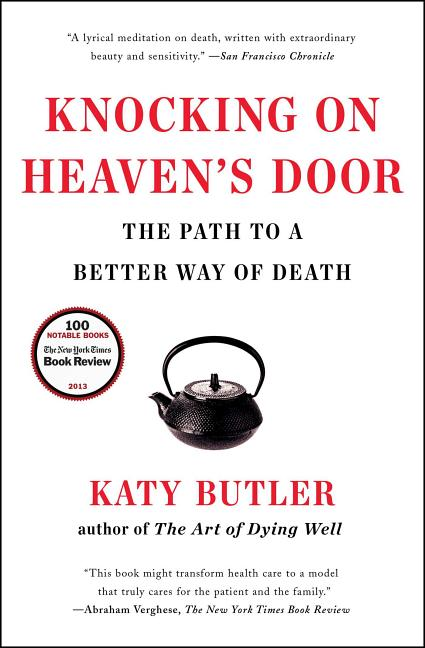 Knocking on Heaven's Door: The Path to a Better Way of Death. Katy Butler