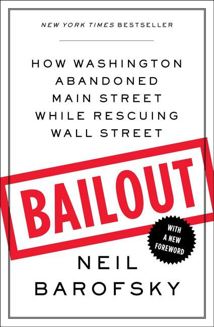 Bailout: How Washington Abandoned Main Street While Rescuing Wall Street. Neil Barofsky