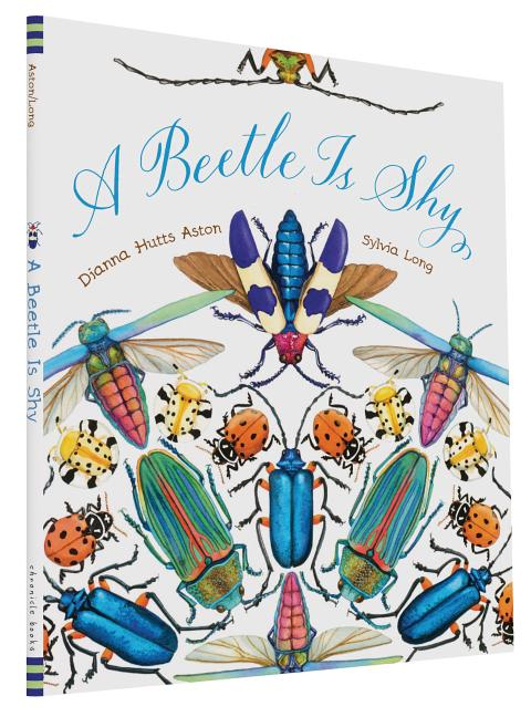 A Beetle Is Shy. Dianna Hutts Aston, Sylvia Long