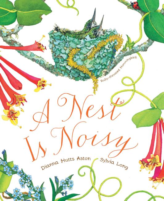 A Nest Is Noisy: (nature Books for Kids, Children's Books Ages 3-5, Award Winning Children's Books). Dianna Hutts Aston, Sylvia Long.