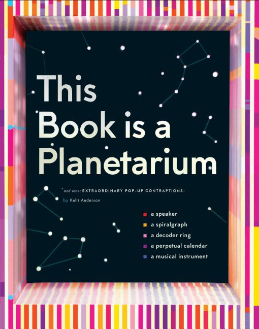This Book Is a Planetarium: And Other Extraordinary Pop-Up Contraptions (Popup Book for Kids and...