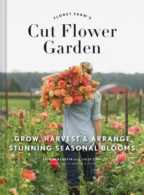 Floret Farm's Cut Flower Garden: Grow, Harvest, and Arrange Stunning Seasonal Blooms (Gardening...