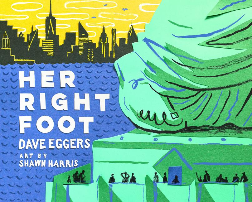 Her Right Foot (American History Books for Kids, American History for Kids). Dave Eggers, Shawn...