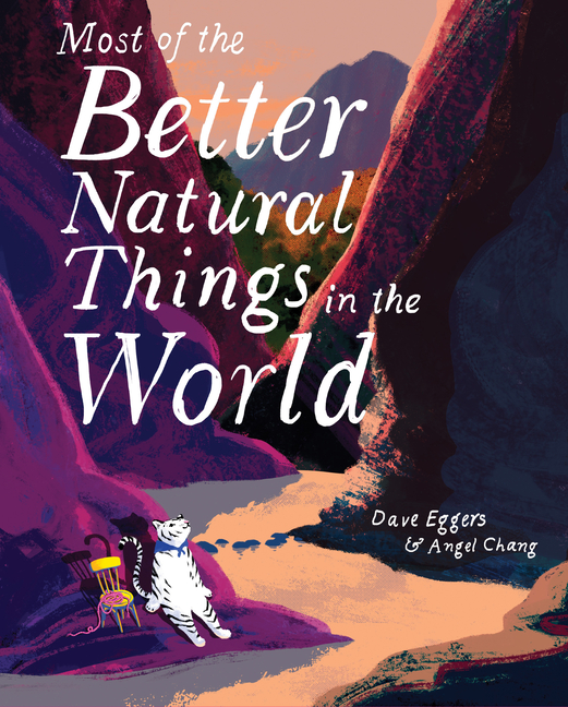 Most of the Better Natural Things in the World. Dave Eggers, Angel Chang