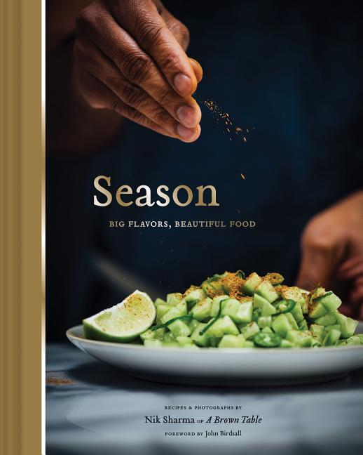 Season: Big Flavors, Beautiful Food (Indian Cookbook, Books about Indian Seasoning, Beautiful...