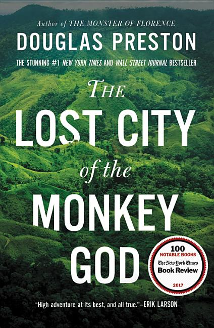 The Lost City of the Monkey God: A True Story. Douglas Preston