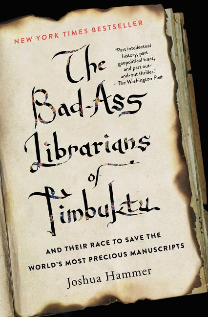 The Bad-Ass Librarians of Timbuktu and Their Race to Save the World's Most Precious Manuscripts....
