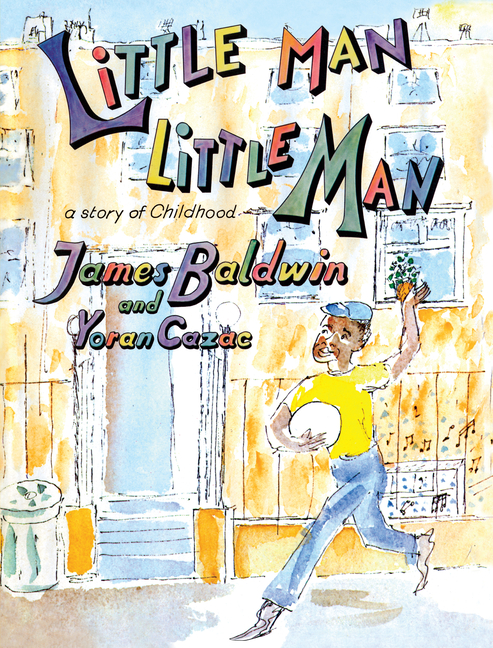 Little Man, Little Man: A Story of Childhood. James Baldwin, Nicholas Boggs, Jennifer DeVere...