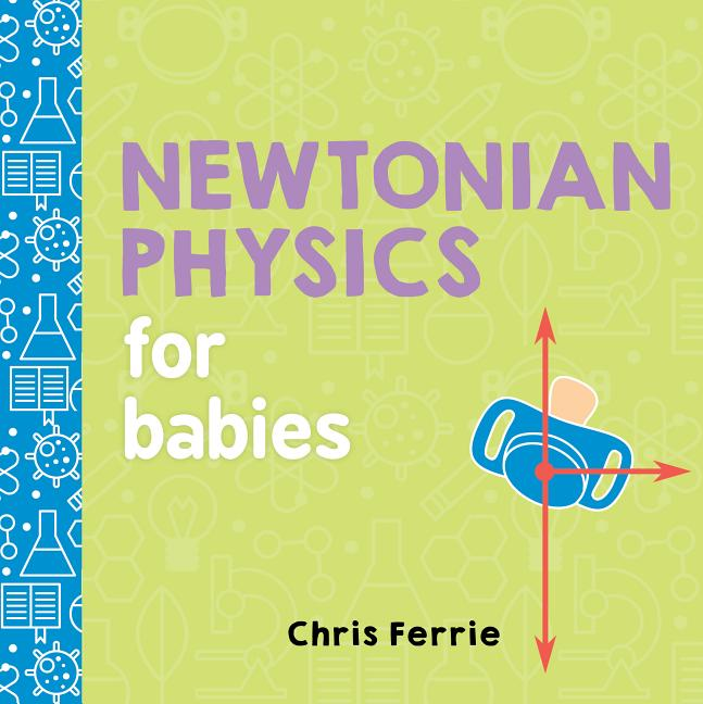 Newtonian Physics for Babies. Chris Ferrie