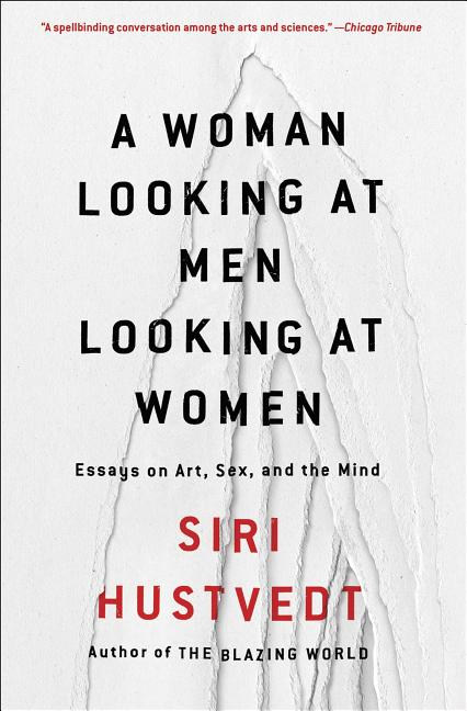 A Woman Looking at Men Looking at Women: Essays on Art, Sex, and the Mind. Siri Hustvedt